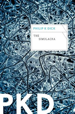The Simulacra By Dick, Philip K.